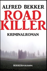 Road Killer ebook by Alfred Bekker
