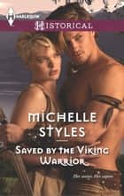 Saved by the Viking Warrior - A Passionate Viking Romance ebook by Michelle Styles