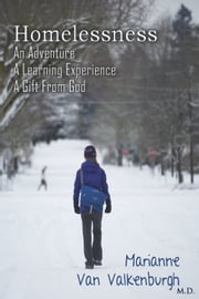 Homelessness - An Adventure, A Learning Experience, A Gift From God ebook by Marianne Van Valkenburgh
