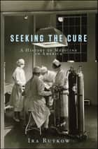 Seeking the Cure ebook by Ira Rutkow, M.D.