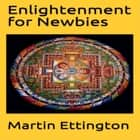 Enlightenment for Newbies audiobook by Martin K. Ettington