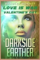 Love is War: Darkside Earther prequel ebook by brad horner