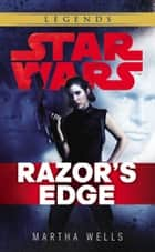Star Wars: Empire and Rebellion: Razor's Edge ebook by Martha Wells