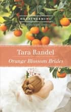 Orange Blossom Brides (Mills & Boon Heartwarming) ebook by Tara Randel