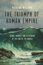 The Triumph of Human Empire ebook by Rosalind Williams