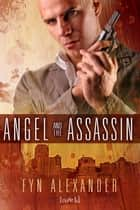 Angel And The Assassin ebook by Fyn Alexander