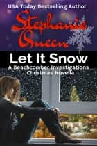 Let It Snow - a Beachcomber Investigations Novella ebook by Stephanie Queen