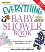 The Everything Baby Shower Book: Throw a Memorable Event for Mother-To-Be ebook by Hill, Sabrina