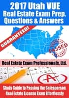 2017 Utah VUE Real Estate Exam Prep Questions, Answers & Explanations: Study Guide to Passing the Salesperson Real Estate License Exam Effortlessly ebook by Real Estate Exam Professionals Ltd.