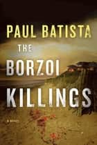 The Borzoi Killings ebook by Paul Batista