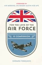 For the Love of the Air Force - A Celebration of the British Armed Forces ebook by Norman Ferguson
