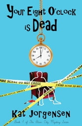 Your Eight O'Clock Is Dead ebook by Kat Jorgensen