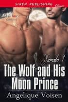 The Wolf and His Moon Prince ebook by Angelique Voisen