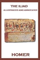 The Iliad (Illustrated and Annotated) ebook by Homer