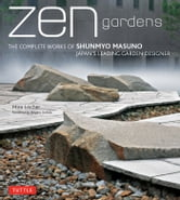 Zen Gardens - The Complete Works of Shunmyo Masuno, Japan's Leading Garden Designer ebook by Mira Locher
