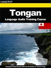 Tongan Language Audio Training Course - Language Learning Country Guide and Vocabulary for Travel in Tonga ebook by Language Recall
