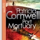 Port Mortuary audiobook by Patricia Cornwell
