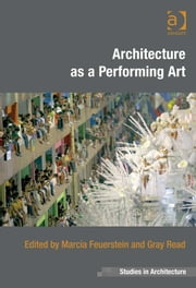 Architecture as a Performing Art ebook by Professor Gray Read,Professor Marcia Feuerstein,Dr Eamonn Canniffe