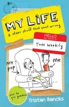 My Life and Other Stuff That Went Wrong ebook by Tristan Bancks, Gus Gordon