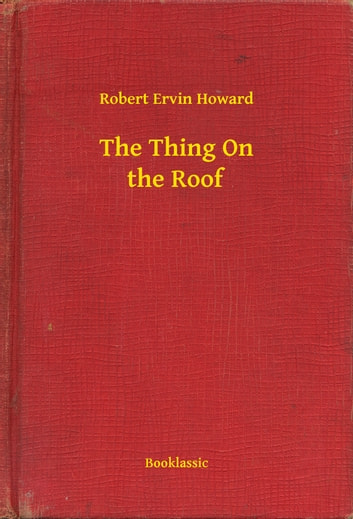 The Thing On the Roof ebook by Robert Ervin Howard