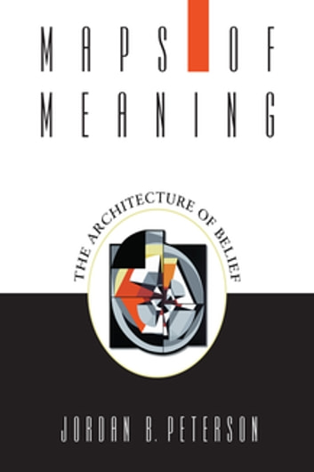 Maps of Meaning - The Architecture of Belief ebook by Jordan B. Peterson
