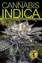 Cannabis Indica Vol. 1 - The Essential Guide to the World's Finest Marijuana Strains ebook by S.T. Oner