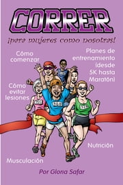 CORRER, para mujeres como nosotras ebook by Gloria Safar