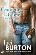 Changing The Game: Play-By-Play Book 2 ebook by Jaci Burton