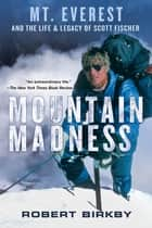 Mountain Madness: - Scott Fischer, Mount Everest, and a Life Lived on High ebook by Robert Birkby