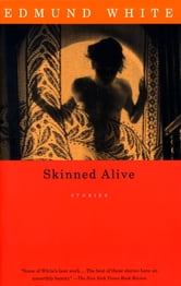 Skinned Alive - Stories ebook by Edmund White