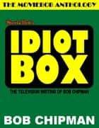 Moviebob's Idiot Box: The Television Writing of Bob Chipman ebook by Bob Chipman