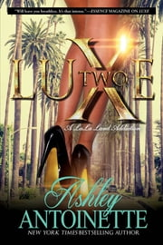 Luxe Two: A LaLa Land Addiction - A Novel ebook by Ashley Antoinette