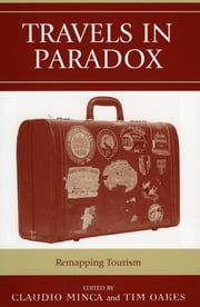 Travels in Paradox - Remapping Tourism ebook by Claudio Minca,Tim Oakes,Kathleen Adams,Mike Crang,Tim Edensor,Steven Flusty,Jessica Jacobs,Pauliina Raento,John Urry,Soile Veijola,Ning Wang
