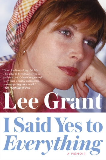 I Said Yes to Everything - A Memoir ebook by Lee Grant