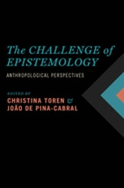 The Challenge of Epistemology - Anthropological Perspectives ebook by Christina Toren,Joao de Pina-Cabral
