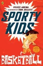 Basketball! - Sporty Kids ebook by Felice Arena