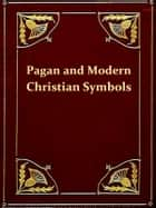 Ancient Pagan and Modern Christian Symbolism, Second Edition [Illustrated] ebook by Thomas Inman,John Newton