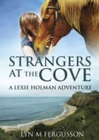 Strangers at the Cove - A Lexie Holman Adventure ebook by Lyn M Ferguson