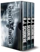 The Vendetta Trifecta - The Complete Series - Vengeance, Retribution, Justice ebook by A.J. Scudiere