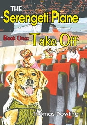 The Serengeti Plane - Book One: Take Off ebook by Thomas Dowling