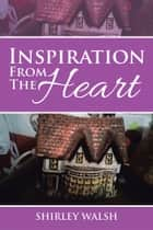 INSPIRATION FROM THE HEART ebook by Shirley Walsh