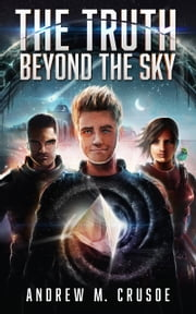 The Truth Beyond the Sky ebook by Andrew M. Crusoe