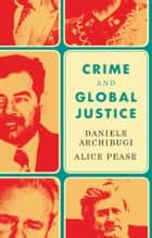 Crime and Global Justice - The Dynamics of International Punishment ebook by Daniele Archibugi, Alice Pease