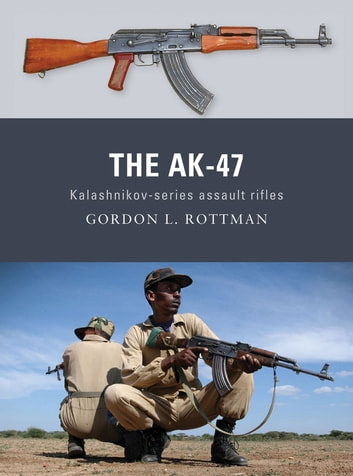 The AK-47 - Kalashnikov-series assault rifles ebook by Gordon L. Rottman