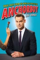 Anchorboy ebook by Jay Onrait