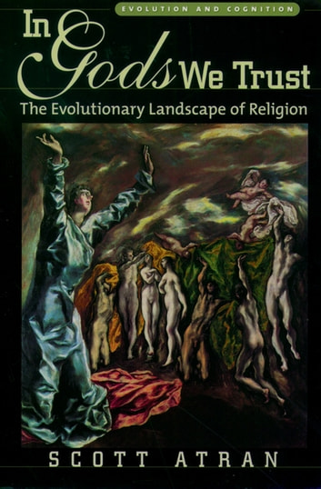 In Gods We Trust - The Evolutionary Landscape of Religion ebook by Scott Atran