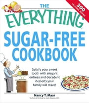 The Everything Sugar-Free Cookbook - Make Sugar-Free Dishes you and your Family will Crave! ebook by Nancy T Maar