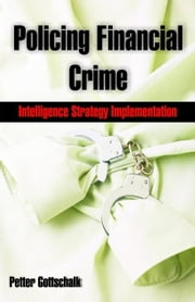 Policing Financial Crime: Intelligence Strategy Implementation ebook by Gottschalk, Petter