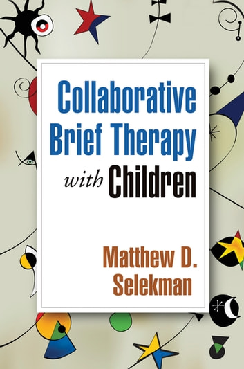Collaborative Brief Therapy with Children ebook by Matthew D. Selekman, MSW