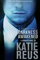 Darkness Awakened eBook by Katie Reus